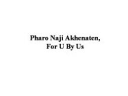 PHARO NAJI AKHENATEN, FOR U BY US