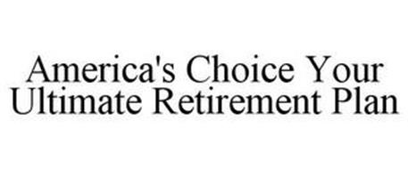 AMERICA'S CHOICE YOUR ULTIMATE RETIREMENT PLAN