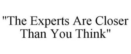 """""""THE EXPERTS ARE CLOSER THAN YOU THINK"""""""