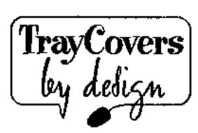 TRAYCOVERS BY DESIGN