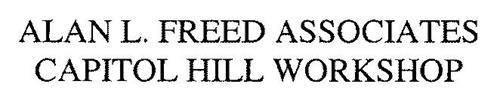ALAN L. FREED ASSOCIATES CAPITOL HILL WORKSHOP