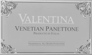VALENTINA VENETIAN PANETTONE PRODOTTO IN ITALIA TRADITIONAL ALL RASIN PANETTONE