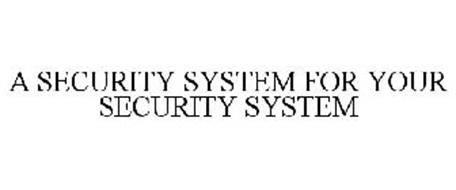 A SECURITY SYSTEM FOR YOUR SECURITY SYSTEM