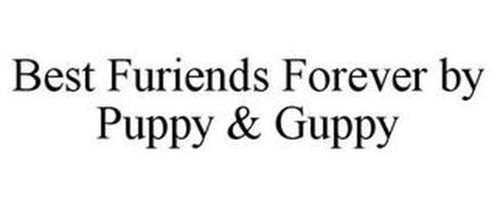 BEST FURIENDS FOREVER BY PUPPY & GUPPY