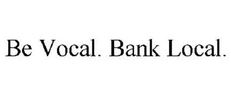BE VOCAL. BANK LOCAL.