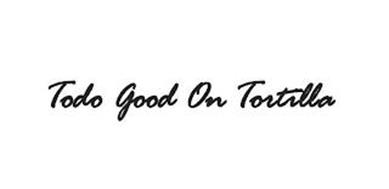 TODO GOOD ON TORTILLA
