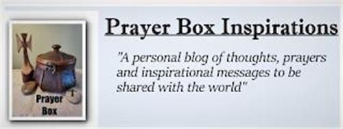 """PRAYER BOX PRAYER BOX INSPIRATIONS """"A PERSONAL BLOG OF THOUGHTS, PRAYERS AND INSPIRATIONAL MESSAGES TO BE SHARED WITH THE WORLD"""""""