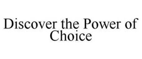 DISCOVER THE POWER OF CHOICE