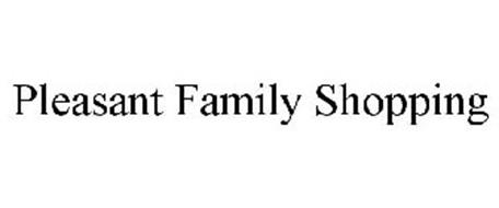 PLEASANT FAMILY SHOPPING