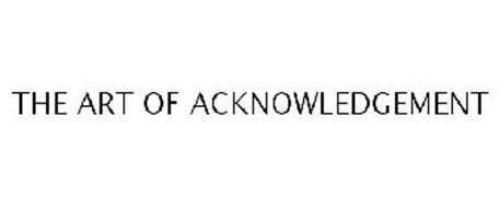 THE ART OF ACKNOWLEDGEMENT