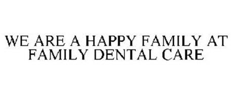 WE ARE A HAPPY FAMILY AT FAMILY DENTAL CARE