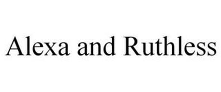 ALEXA AND RUTHLESS
