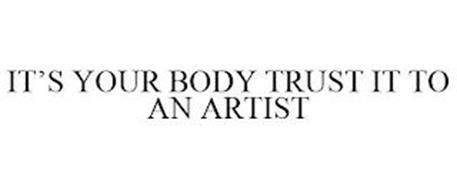 IT'S YOUR BODY TRUST IT TO AN ARTIST