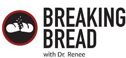 BREAKING BREAD WITH DR. RENEE . . .BREAKING THROUGH