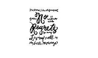 NO REGRETS NO TIME LIKE THE PRESENT GATHER YE ROSEBUDS WHILE YE MAY LIVING WELL IS THE BEST REVENGE
