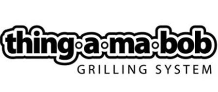 THING A MA BOB GRILLING SYSTEM