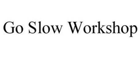 GO SLOW WORKSHOP
