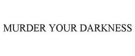 MURDER YOUR DARKNESS