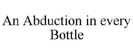 AN ABDUCTION IN EVERY BOTTLE