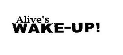 ALIVE'S WAKE-UP!