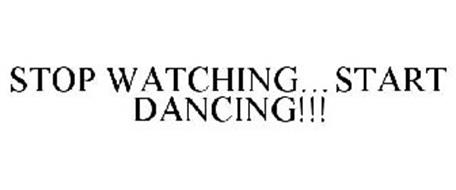 STOP WATCHING...START DANCING!!!