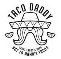 TACO DADDY CRAFT TACOS & BEER NOT YO MAMA'S TACOS