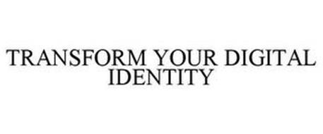 TRANSFORM YOUR DIGITAL IDENTITY