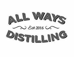 ALL WAYS DISTILLING EST. 2016