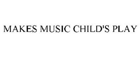 MAKES MUSIC CHILD'S PLAY