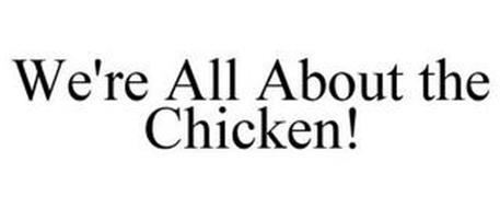 WE'RE ALL ABOUT THE CHICKEN!