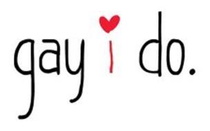 GAY I DO.