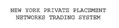 NEW YORK PRIVATE PLACEMENT NETWORKS TRADING SYSTEM