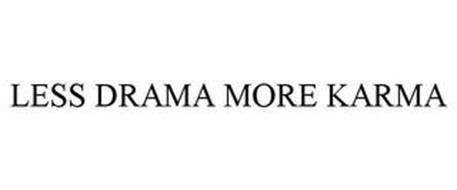 LESS DRAMA MORE KARMA