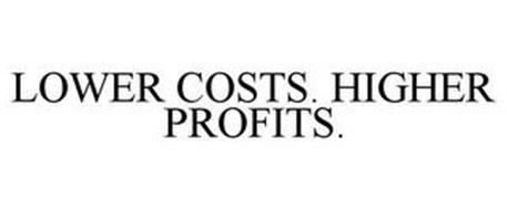 LOWER COSTS. HIGHER PROFITS.