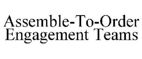ASSEMBLE-TO-ORDER ENGAGEMENT TEAMS