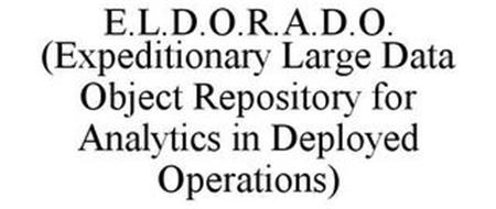 E.L.D.O.R.A.D.O. (EXPEDITIONARY LARGE DATA OBJECT REPOSITORY FOR ANALYTICS IN DEPLOYED OPERATIONS)