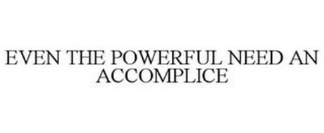 EVEN THE POWERFUL NEED AN ACCOMPLICE
