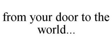 FROM YOUR DOOR TO THE WORLD...