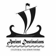 ANCIENT DESTINATIONS CULTURAL VACATION TOURS