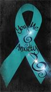 YOU ME AND ANXIETY