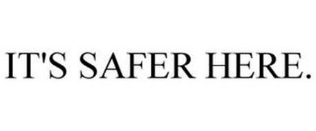 IT'S SAFER HERE.