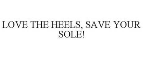 LOVE THE HEELS, SAVE YOUR SOLE!