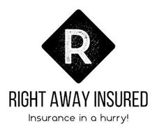 R RIGHT AWAY INSURED INSURANCE IN A HURRY!