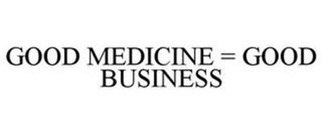 GOOD MEDICINE = GOOD BUSINESS