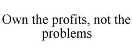 OWN THE PROFITS, NOT THE PROBLEMS