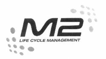 M2 LIFE CYCLE MANAGEMENT