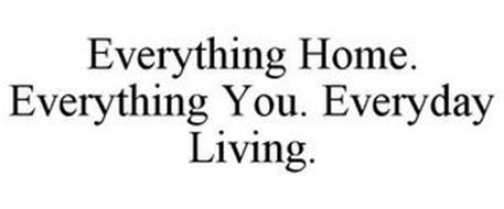 EVERYTHING HOME. EVERYTHING YOU. EVERYDAY LIVING.