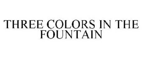 THREE COLORS IN THE FOUNTAIN