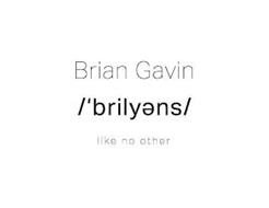 BRIAN GAVIN /'BRILY?NS/ LIKE NO OTHER