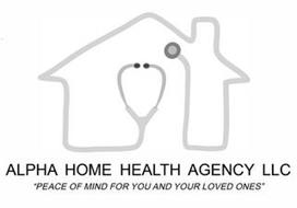 "ALPHA HOME HEALTH AGENCY LLC ""PEACE OF MIND FOR YOU AND YOUR LOVED ONES"""